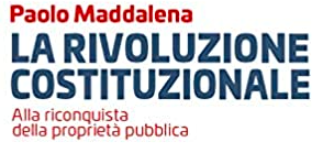 La rivoluzione costituzionale.  Alla riconquista del patrimonio pubblico. Di Paolo Maddalena